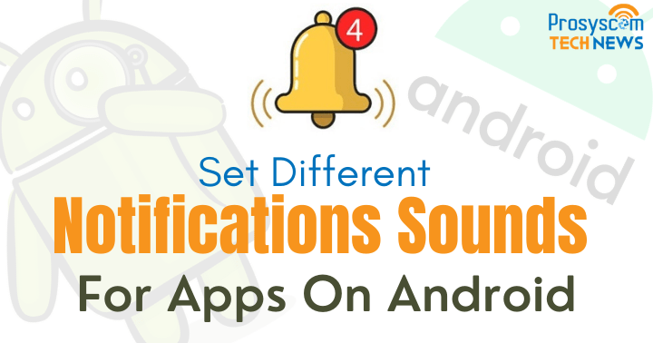 How to Set Different Notifications Sounds for Apps On Android